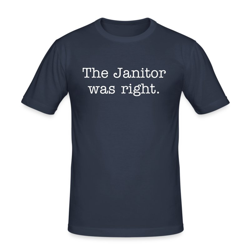 The Janitor was right - Men's Slim Fit T-Shirt