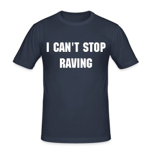 cant stop raving - slim fit T-shirt