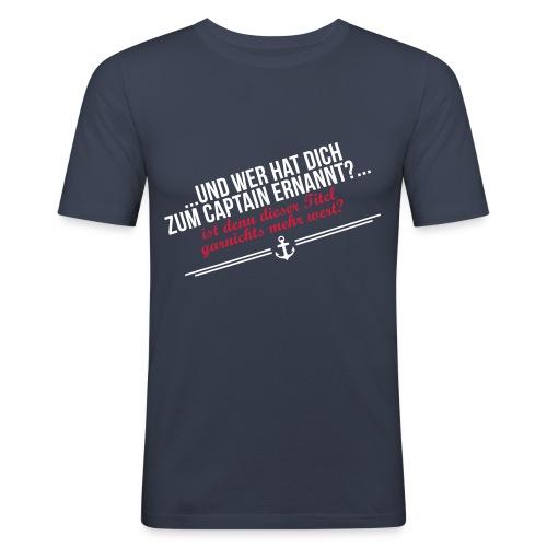 Matrose...Und wer hat Dich zum Captain ernannt? - Männer Slim Fit T-Shirt
