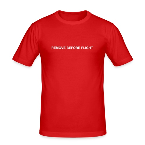 "T-Shirt ""REMOVE BEFORE FLIGHT"" - Männer Slim Fit T-Shirt"