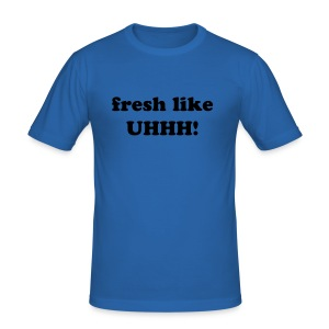 fresh like UHHH! - Men's Slim Fit T-Shirt