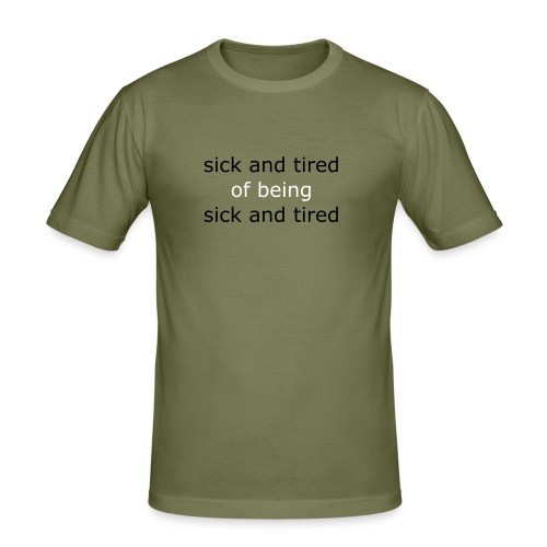 sick and tired - Männer Slim Fit T-Shirt