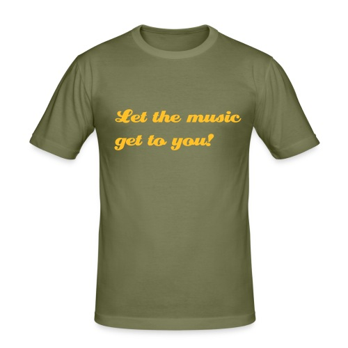 Let the music get to you! - Men's Slim Fit T-Shirt
