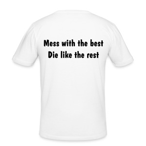 Mess with the best, Die like the rest. - slim fit T-shirt