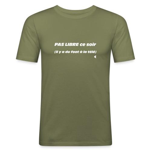 Pas libre ce soir (il y a du foot à la télé) - choix couleur tee shirt possible - T-shirt près du corps Homme