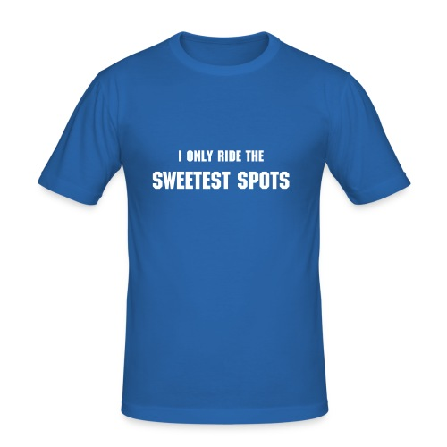 I only ride the sweetest spots - Männer Slim Fit T-Shirt