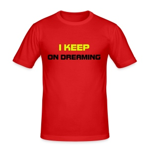 I KEEP ON DREAMING - Tee shirt près du corps Homme