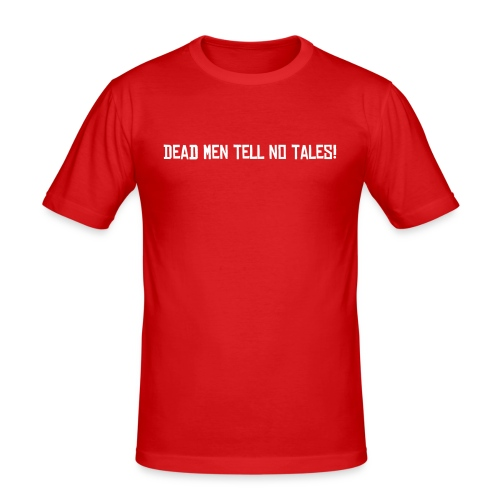 Dead men tell no tales - Men's Slim Fit T-Shirt