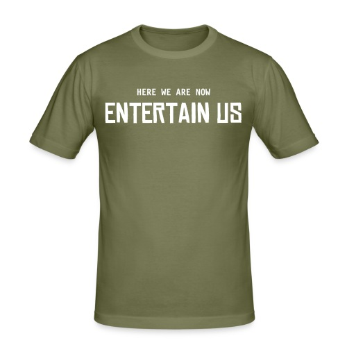 Here we are now, Entertain Us - slim fit T-shirt