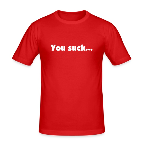 You suck... - slim fit T-shirt