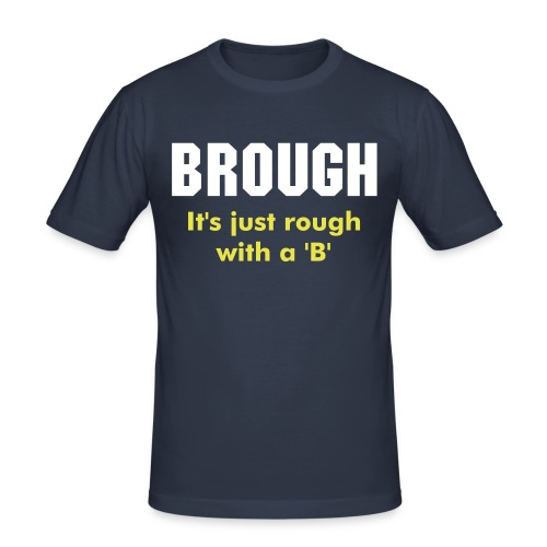 Brough is Rough - Men's Slim Fit T-Shirt