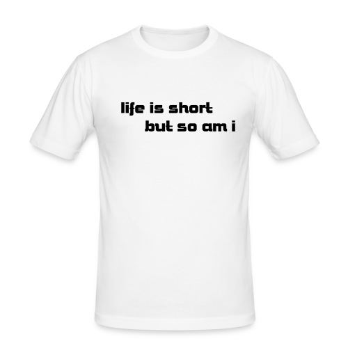 Life is short but so am I - Men's Slim Fit T-Shirt
