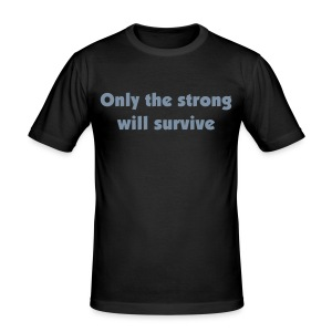 Only the strong will survive - slim fit T-shirt