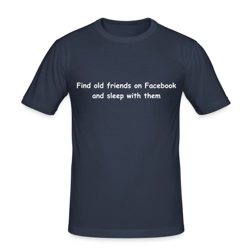 Find old friends on Facebook - and sleep with them - Men's Slim Fit T-Shirt