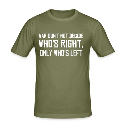 War don't decide who is right, only who is left. - Slim Fit T-skjorte for menn