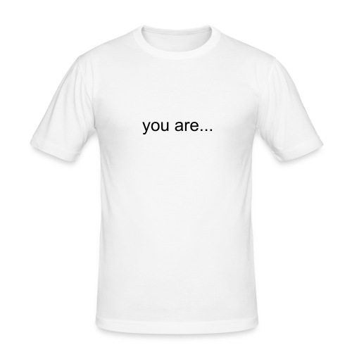 you are... - Men's Slim Fit T-Shirt