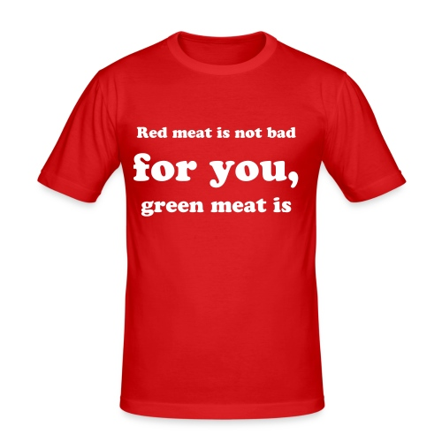 Red meat is NOT bad for you, green meat isyou! - Slim Fit T-skjorte for menn