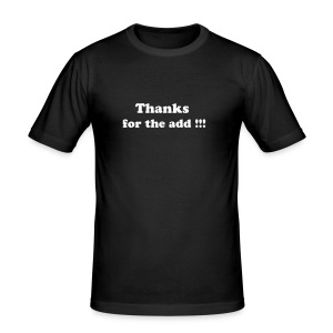 thanks for the add !!! - Tee shirt près du corps Homme