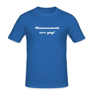 homosexuals are gay - Männer Slim Fit T-Shirt