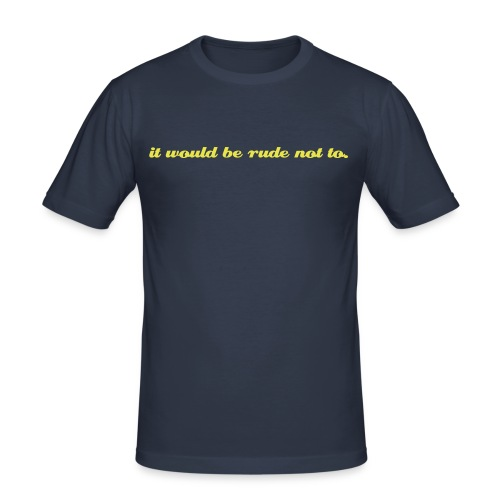 it would be rude not to Navy Slim - Men's Slim Fit T-Shirt