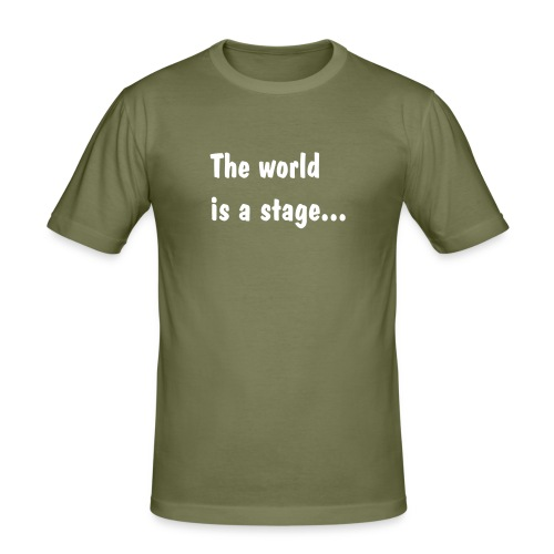 The world is a stage... - Männer Slim Fit T-Shirt
