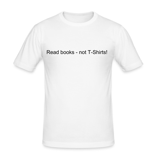 Read books- not t-shirts! - Männer Slim Fit T-Shirt