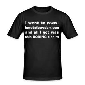 I Got a Boring T-Shirt - Men's Slim Fit T-Shirt