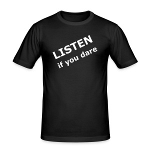 Listen if you dare - slim fit T-shirt