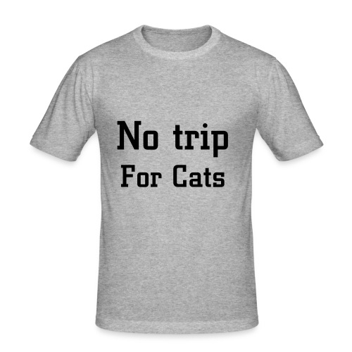 No Trip For Cats - Maglietta aderente da uomo