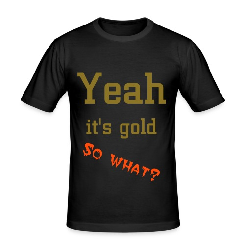 Gold, so what?! - Herre Slim Fit T-Shirt
