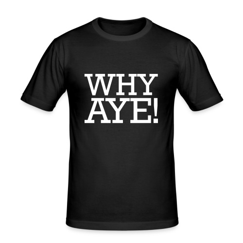 WHY AYE! - Men's Slim Fit T-Shirt