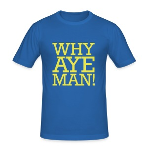 WHY AYE MAN! - Men's Slim Fit T-Shirt