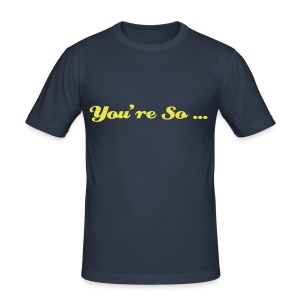 You're so... - Tee shirt près du corps Homme