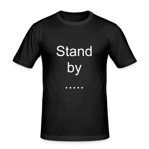 stand by - Männer Slim Fit T-Shirt