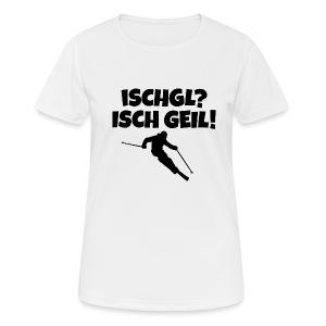 Ischgl Isch Geil Funktions Shirt für Skifahrerinnen - Frauen T-Shirt atmungsaktiv
