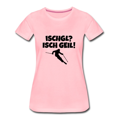 Ischgl Isch Geil T-Shirt für Skifahrerinnen - Frauen Premium T-Shirt