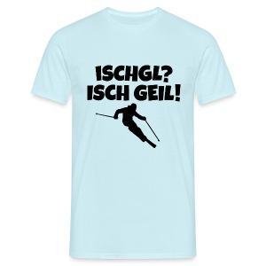 Ischgl Isch Geil T-Shirt für Skifahrer - Männer T-Shirt