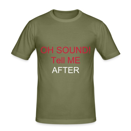 OH SOUND TELL ME AFTER - Men's Slim Fit T-Shirt