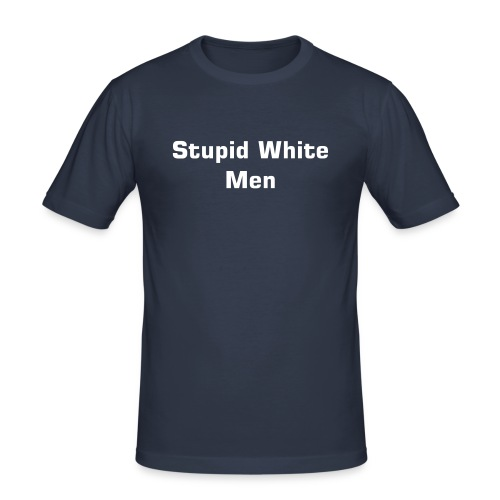 Stupid White Men t-shirt - Herre Slim Fit T-Shirt