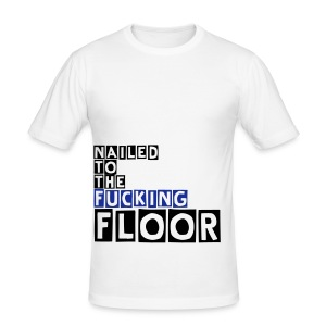 Nailed To The Fucking Floor (Cutter) - Men's Slim Fit T-Shirt
