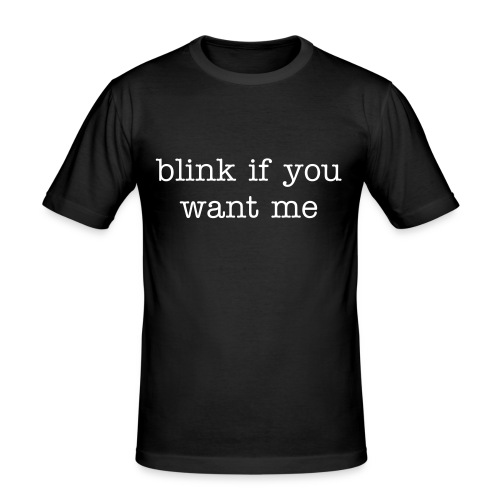 blink if you want me - Herre Slim Fit T-Shirt