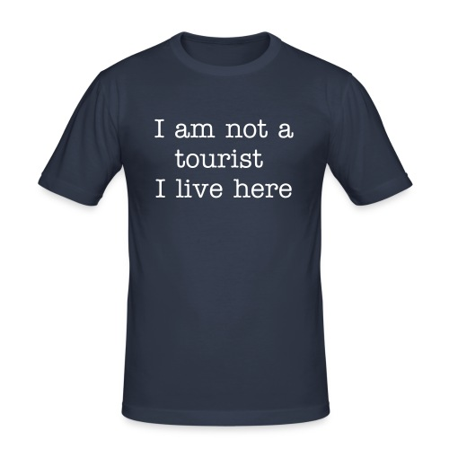 I am not a tourist I live here - Men's Slim Fit T-Shirt