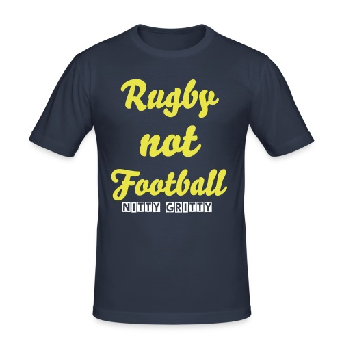 Nitty Gritty Rugby Not Football tee - Men's Slim Fit T-Shirt