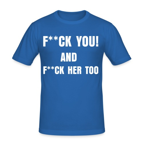 Blue fuck you and fuck her too - Slim Fit T-shirt herr