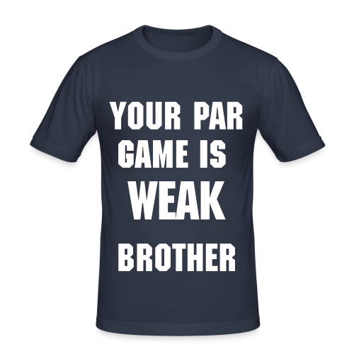 Weak par Tee. - Men's Slim Fit T-Shirt