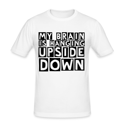 My Brain is Hanging Upside Down Only text - Slim Fit T-shirt herr