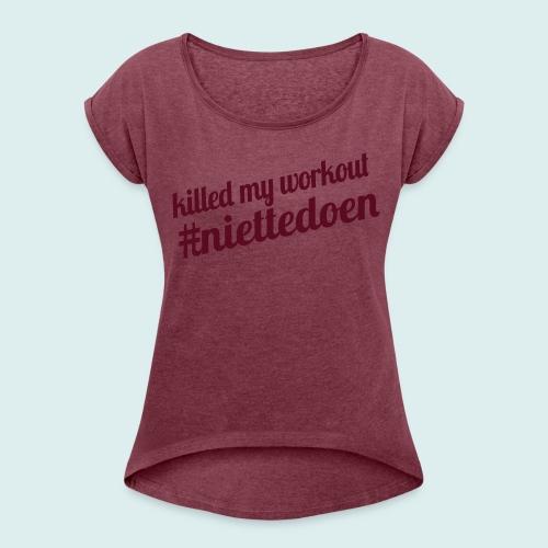 killed my workout - Vrouwen T-shirt met opgerolde mouwen