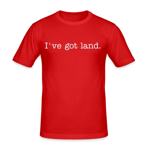 I've got land. - Men's Slim Fit T-Shirt