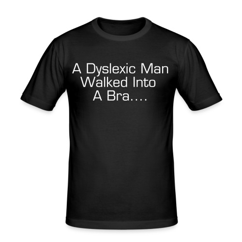A Dyslexic Man... - Men's Slim Fit T-Shirt