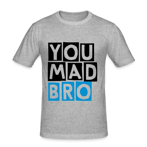 YOU MAD AT ME BRO - Men's Slim Fit T-Shirt